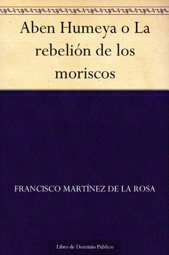 Aben Humeya o La rebelión de los moriscos eBook: de la Rosa ...