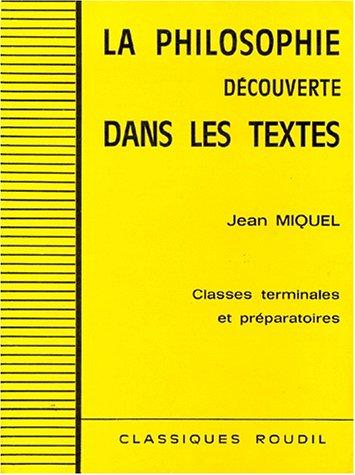 La philosophie découverte dans les textes : Classes terminales et préparatoires par Jean Miquel