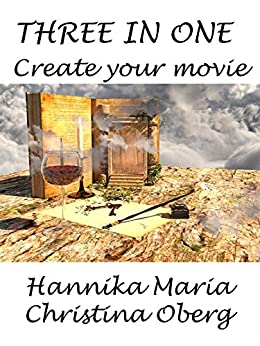 Three in One: Create Your Movie by [Oberg, Hannika Maria Christina]