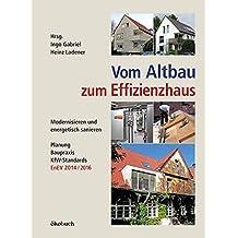 Vom Altbau zum Effizienzhaus: Modernisieren und energetisch sanieren, Planung, Baupraxis, KfW-Standards, EnEV 2014/2016