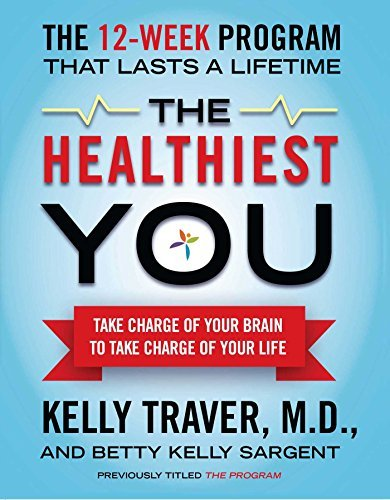 The Healthiest You: Take Charge of Your Brain to Take Charge of Your Life by Kelly Traver M.D. (2011-12-20)