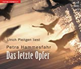 Das letzte Opfer. 4 CDs - Petra Hammesfahr