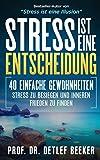 Stress ist eine Entscheidung: 40 einfache Gewohnheiten, Stress zu besiegen und inneren Frieden zu finden (5 Minuten täglich für ein besseres Leben, Band 5)
