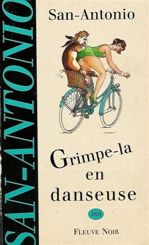 Grimpe-la en danseuse : Roman d'une haute tenue morale et littéraire dans lequel l'auteur assure la concordance des temps et met un préservatif pour baiser par Frédéric Dard