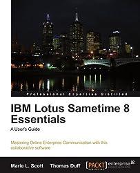 IBM Lotus Sametime 8 Essentials: A User's Guide by Marie L. Scott (2010-09-22)