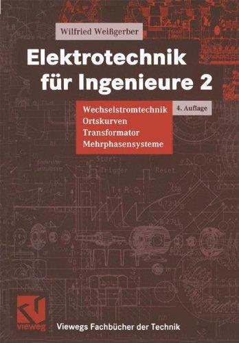 Elektrotechnik für Ingenieure, 3 Bde., Bd.2, Wechselstromtechnik, Ortskurven, Transformator, Mehrphasensysteme (Viewegs Fachbücher der Technik) by Wilfried Weißgerber (1999-04-15)