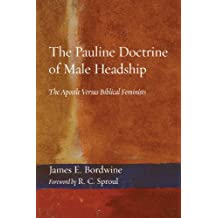 The Pauline Doctrine of Male Headship: The Apostle Versus Biblical Feminists
