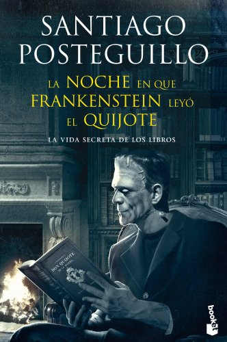 LA NOCHE EN QUE FRANKENSTEIN LEYO EL QUIJOTE par Santiago Posteguillo