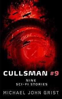 Cullsman #9: 9 Science Fiction Stories (Short Stories Book 1) by [Grist, Michael John]