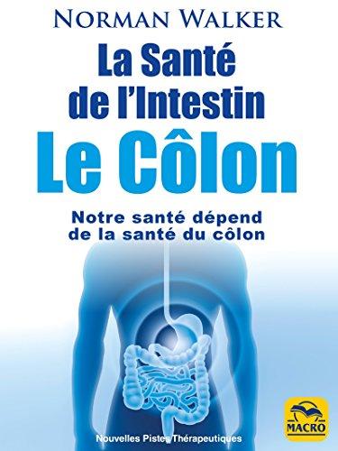 la sante de lintestin le colon notre sante depend de la sante du colon nouvelles pistes therapeutiques