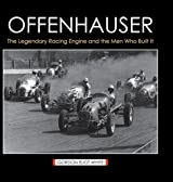 Offenhauser: The Legendary Racing Engine and the Men Who Built It by Gordon Eliot White (2015-03-26)
