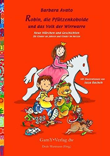 Robin, die Pfützenkobolde und das Volk der Wirrwarre: Neue Märchen und Geschichten für Kinder an Jahren und Kinder im Herzen