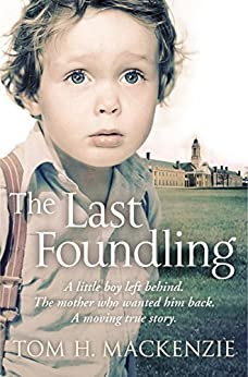 The Last Foundling: A little boy left behind, The mother who wanted him back (English Edition) von [Mackenzie, Tom H.]