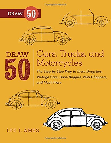 Draw 50 Cars, Trucks, and Motorcycles: The Step-by-step Way to Draw Dragsters, Vintage Cars, Dune Buggies, Mini Choppers, and Much More