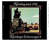 Nürnberger Erinnerungen 4. Nürnberg nach 1945. Ein Bildband mit Fotos aus den Jahren 1945 - 1948