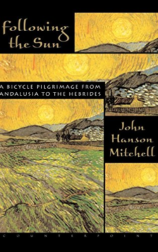 Following the Sun: A Bicycle Pilgrimage from Andalusia to the Hebrides por John Hanson Mitchell