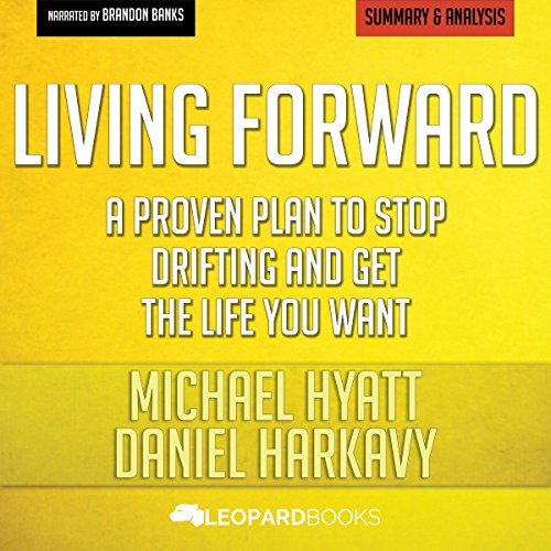 summary-of-living-forward-a-proven-plan-to-stop-drifting-and-get-the-life-you-want-by-michael-hyatt-