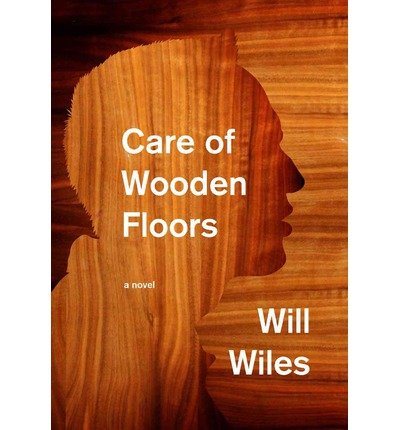 [ [ [ Care of Wooden Floors [ CARE OF WOODEN FLOORS ] By Wiles, Will ( Author )Oct-09-2012 Hardcover