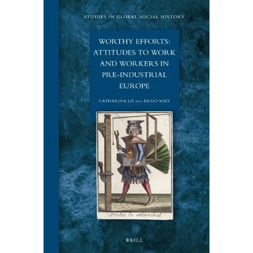 Worthy Efforts: Attitudes to Work and Workers in Pre-Industrial Europe (Studies in Global Social History) by Catharina Lis (2012-07-26)