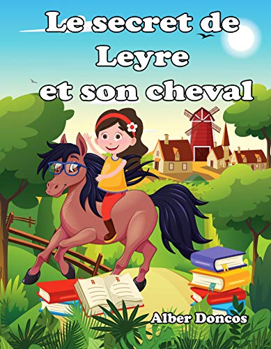 Couverture du livre Le secret de Leyre et son cheval:  Histoires pour éduquer les enfants qui veulent être heureux