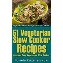 51 Vegetarian Slow Cooker Recipes – Fabulous Easy Vegetarian Slow cooker Recipes (Vegetarian Cookbook and Vegetarian Recipes Collection 10) (English Edition)