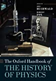 The Oxford Handbook of the History of Physics (Oxford Handbooks)