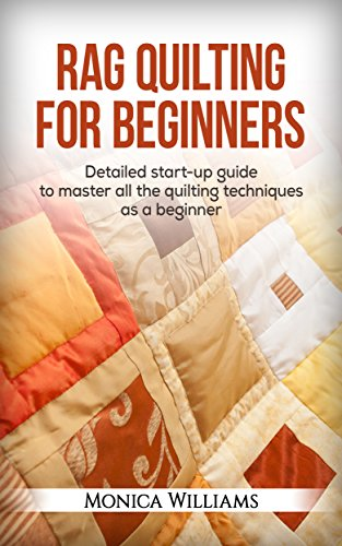 rag-quilting-for-beginners-detailed-starter-guide-to-master-all-the-quilting-techniques-as-a-beginne