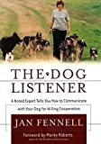 The Dog Listener: A Noted Expert Tells You How to Communicate with Your Dog for Willing Cooperation by Jan Fennell (2001-07-24) - Jan Fennell