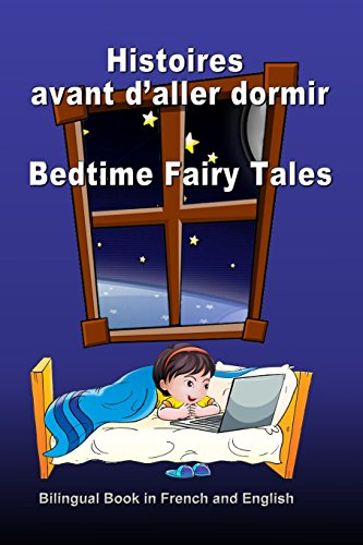 Histoires avant d'aller dormir. Bedtime Fairy Tales. Bilingual Book in French and English: Dual Language Stories. Édition bilingue (français-anglais)