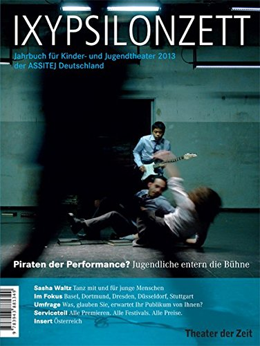 Piraten der Performance? Jugendliche entern die Bühne: Jahrbuch für Kinder- und Jugendtheater 2013 (IXYPSILONZETT)