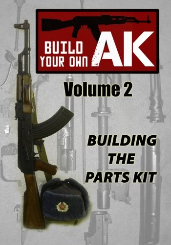 Build Your Own AK: Vol. II: Building the Parts Kit