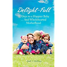 Delight-Full: 31 Days to a Happier Baby . . . And Wholehearted Motherhood (English Edition)