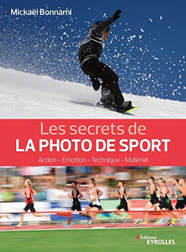 Les secrets de la photo de sport: Action - Émotion - Technique - Matériel par Mickaël Bonnami
