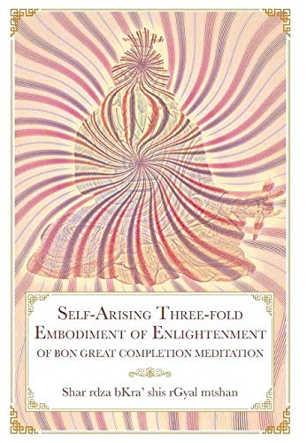 Self-Arising Three-fold Embodiment of Enlightenment: [of Bon Great Completion Meditation] (Buddhismus Und Sex)