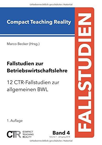 Fallstudien zur Betriebswirtschaftslehre - Band 4:: 12 CTR-Fallstudien zur allgemeinen Betriebswirtschaftslehre