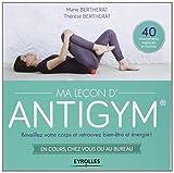 Ma leçon d'antigym : Réveillez votre corps et retrouvez bien être energie ! En cours, chez vous ou au bureau