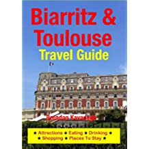Biarritz & Toulouse Travel Guide - Attractions, Eating, Drinking, Shopping & Places To Stay (English Edition)