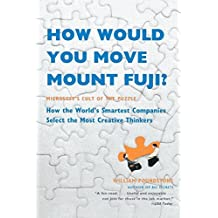How Would You Move Mount Fuji?: Microsoft's Cult of the Puzzle -- How the World's Smartest Companies Select the Most Creative Thinkers by William Poundstone (2004-04-02)