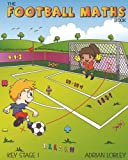 The Football Maths Book: A Key Stage 1 maths book for young soccer fans: Volume 1 (The Football Maths Book Series)