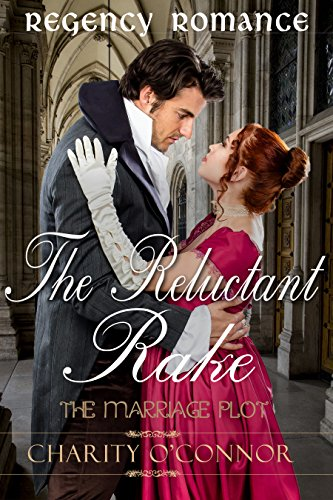Regency Romance: The Reluctant Rake: Clean Read Regency Romance (The Marriage Plot Book 3)