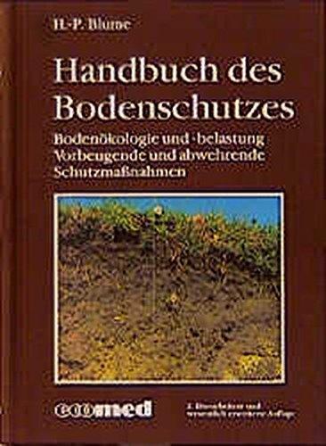 Handbuch des Bodenschutzes: Bodenökologie und Bodenbelastung. Vorbeugende und abwehrende Schutzmassnahmen