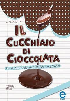 Il cucchiaio di cioccolata (eNewton Manuali e Guide) (Italian Edition) von [Allotta, Alba]