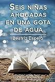 Seis niñas ahogadas en una gota de agua (Spanish Edition)