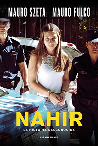 Nahir: La historia desconocida por Mauro Szeta