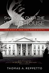Shadows Over the White House: The Mafia and the President by Thomas A. Reppetto (2015-04-14)