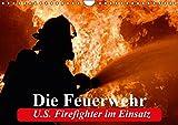 Die Feuerwehr. U.S. Firefighter im Einsatz (Wandkalender 2017 DIN A4 quer): Spannende Bilder von mutigen Einsätzen der Feuerwehr (Monatskalender, 14 Seiten) (CALVENDO Menschen)