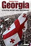 Georgia: A Political History since Independence: Nation, State and Democracy, 1991-2003