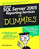Microsoft SQL Server 2005 Reporting Services For Dummies by Mark Robinson (2005-12-19)