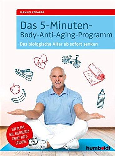 Das 5-Minuten-Body-Anti-Aging-Programm: Das biologische Alter ab sofort senken