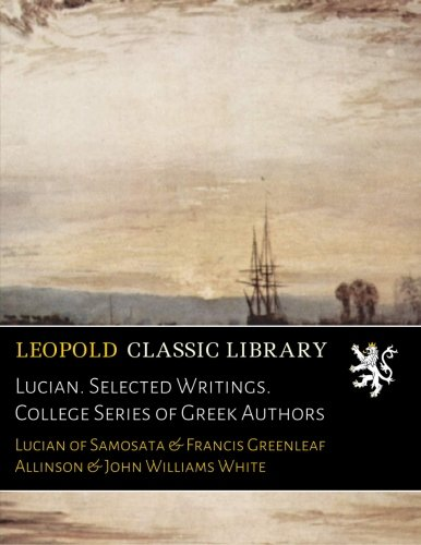 Lucian. Selected Writings. College Series of Greek Authors